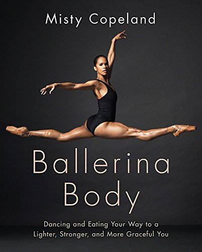 Ballerina Body: Dancing and Eating Your Way to a Lighter, Stronger, and More Graceful You