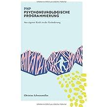 PNP Psychneurologische Programmierung: Aus eigener Kraft in die Veränderung