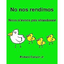 No nos rendimos Nous n'avons pas abandonné : Libro ilustrado para niños Español (Latinoamérica)-Francés (Edición bilingüe)