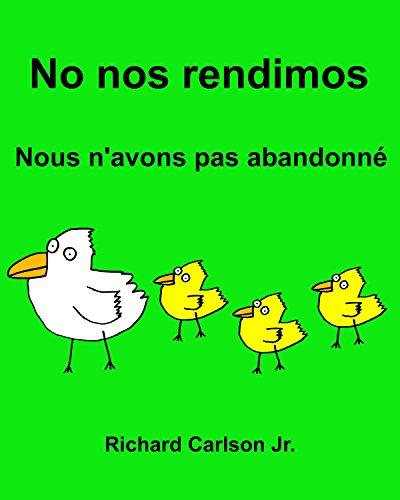 No nos rendimos Nous n'avons pas abandonné : Libro ilustrado para niños Español (Latinoamérica)-Francés (Edición bilingüe) por Richard Carlson