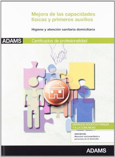 Mejora de las capacidades físicas y primeros auxilios para las personas dependientes: certificado de profesionalidad : atención sociosanitaria a personas en el domicilio