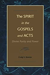 Spirit in the Gospels and Acts, The: Divine Purity and Power