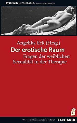 Der erotische Raum: Fragen der weiblichen Sexualität in der Therapie (Systemische Therapie)