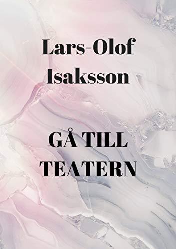 Gå till teatern (Swedish Edition) por Lars-Olof  Isaksson