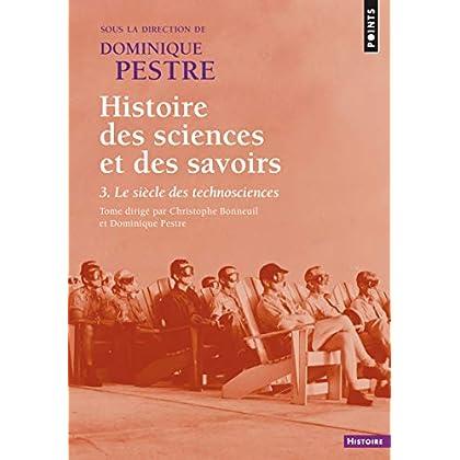 Histoire des sciences et des savoirs. - tome 3 Le siècle des technosciences (3)