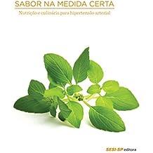 Sabor na medida certa - Nutrição e culinária para hipertensão arterial (Alimente-se bem)