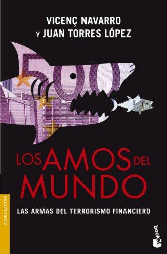 Los amos del mundo: Las armas del terrorismo financiero (Divulgación) por Vicenç Navarro
