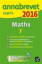 Annales Annabrevet 2016 Maths 3e: Sujets du brevet (non corrigés)