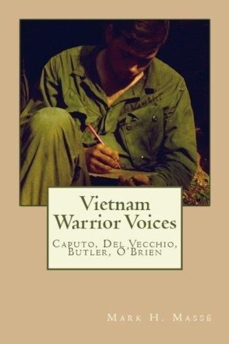 Vietnam Warrior Voices: Life Stories of Philip Caputo, John Del Vecchio, Robert Olen Butler, Tim O'Brien