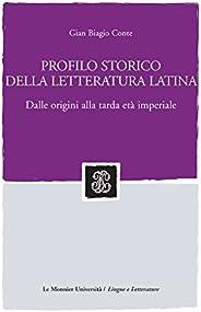 PROFILO STORICO DELLA LETTERATURA LATINA. DALLE ORIGINI ALLA TARDA ETA' IMPERIALE Edizione digi