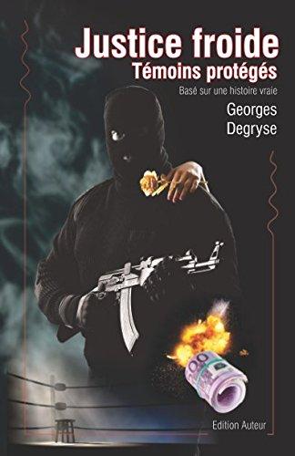Justice froide - Témoins protégés: Inspiré d'une histoire vraie par Georges DEGRYSE