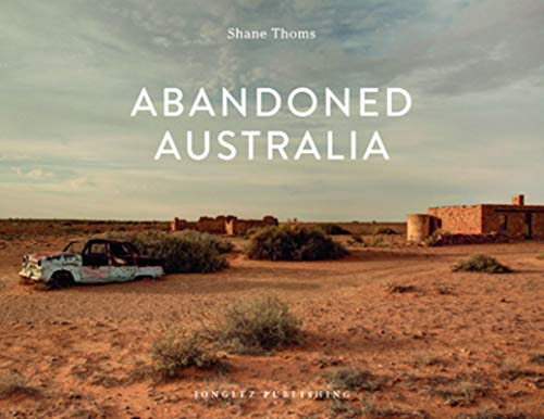Abandoned Australia. Ediz. illustrata