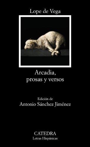 Arcadia, prosas y versos (Letras Hispánicas) por Lope de Vega