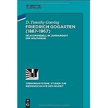 Friedrich Gogarten (1887-1967): Religionsrebell im Jahrhundert der Weltkriege (Ordnungssysteme, Band 51)