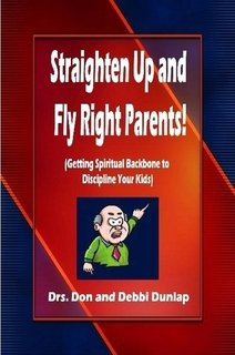 Straighten Up and Fly Right Parents! (Getting Spiritual Backbone to Discipline Your Kids)