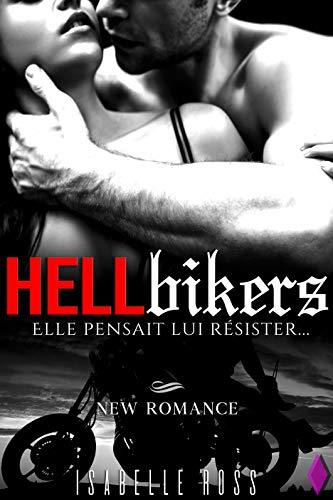 HELL Bikers / Elle pensait lui résister...: (New Romance Adulte) par Isabelle Ross