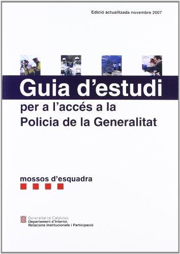 Guia d'estudi per a l'accés a la Policia de la Generalitat-Mossos d'Esquadra (5a edició: Edició actualitzada novembre 2007 (Generalitat de catalunya)