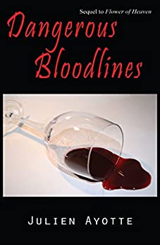 Dangerous Bloodlines: Sequel to Flower of Heaven by [Ayotte, Julien]