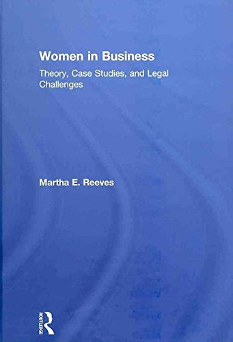 women-in-business-theory-case-studies-and-legal-challenges-by-author-martha-reeves-published-on-may-