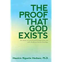 The Proof That God Exists: The Solution to a Puzzle Spread through Sciences and Other Disciplines of Human Knowledge (English Edition)