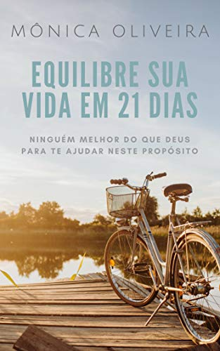 Equilibre sua vida em 21 dias: Ninguém melhor do que Deus para te ajudar neste propósito (Portuguese Edition) por Mônica Oliveira