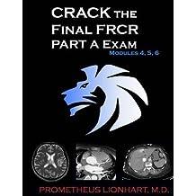 [(Crack the Final Frcr Part a Exam - Modules 4, 5, 6)] [By (author) Prometheus Lionhart M D] published on (September, 2015)