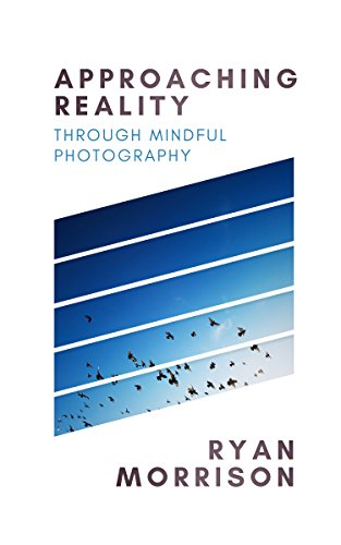 Approaching Reality: Through Mindful Photography (English Edition)