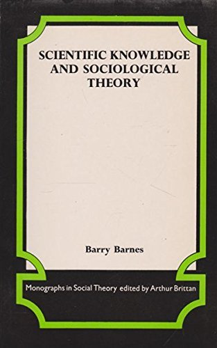 Scientific Knowledge and Sociological Theory (Monographs in Social Theory) by Barry Barnes (1-Dec-1974) Paperback
