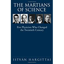 The Martians of Science: Five Physicists Who Changed the Twentieth Century (English Edition)