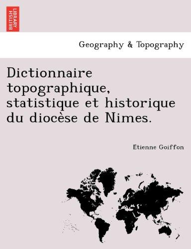 Dictionnaire topographique, statistique et historique du dioce?se de Nimes.