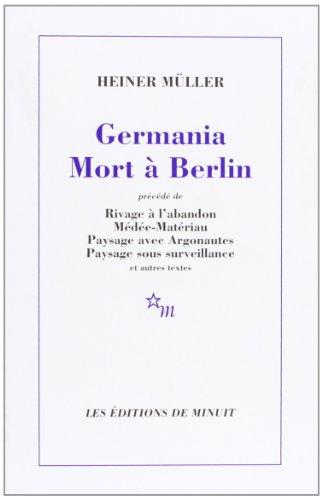 Germania Mort  Berlin : Et autres textes