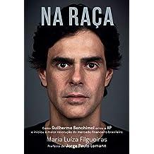 Na Raça: Como Guilherme Benchimol Criou a Xp e Iniciou a Maior Revolução Do Mercado Financeiro Brasileiro (Portuguese Edition)