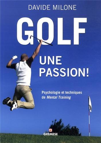 Golf, une passion !: Psychologie et techniques de Mental Training. par Davide Milone