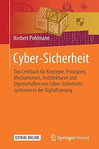 Cyber-Sicherheit: Das Lehrbuch für Konzepte, Prinzipien, Mechanismen, Architekturen und Eigenschaften von Cyber-Sicherheitssystemen in der Digitalisierung