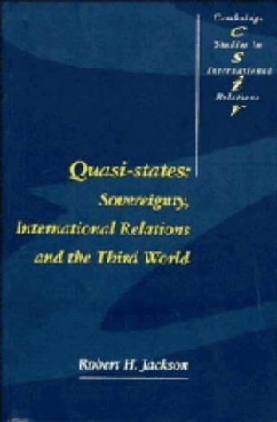 Quasi-States: Sovereignty, International Relations and the Third World (Cambridge Studies in International Relations) by Robert H. Jackson (1991-01-17)