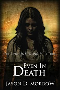 Even In Death (The Starborn Uprising Book 3) by [Morrow, Jason D.]
