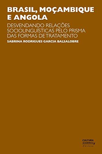 Brasil, Moçambique e Angola: Desvendando relações sociolinguísticas pelo prisma das formas de tratamento (Portuguese Edition) por Sabrina Rodrigues Garcia Balsalobre
