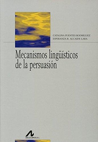 Mecanismos lingüísticos de la persuasión: cómo convencer con palabras (Bibliotheca philologica) por Catalina Fuentes Rodríguez