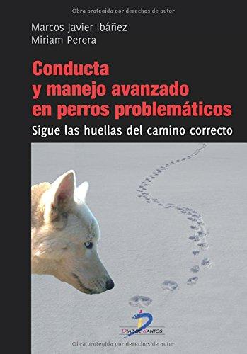 Conducta Y Manejo Avanzado En Perros Problemáticos por Marcos Javier Ibañez