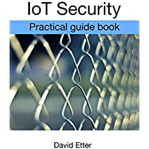 IoT Security: Practical guide book (English Edition)