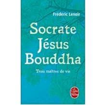 Socrate, Jesus, Bouddha (Le Livre de Poche #32096) (French) Lenoir, Frederic ( Author ) Jan-03-2011 Paperback