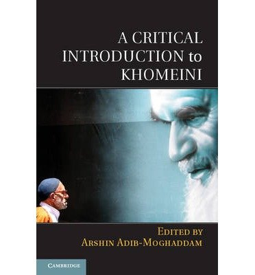 [(A Critical Introduction to Khomeini)] [ Edited by Arshin Adib-Moghaddam ] [February, 2014]