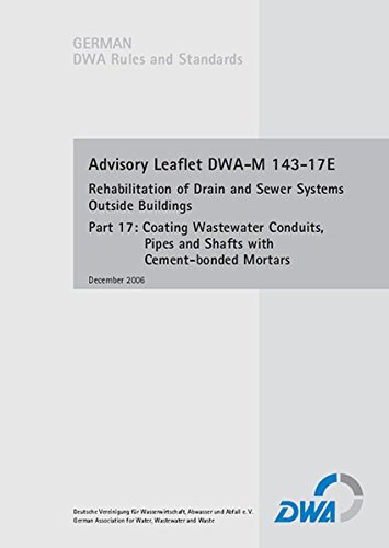 Advisory Leaflet DWA-M 143-17E Rehabilitation of Drain and Sewer Systems Outside Buildings Part 17: Coating Wastewater Conduits, Pipes and Shafts with Cement-bonded Mortars (German DWA Set of Rules) -