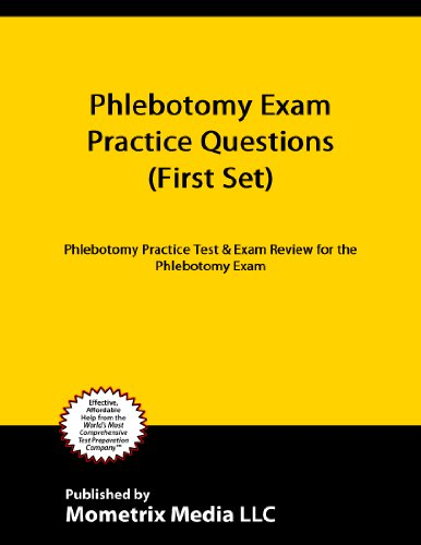 Phlebotomy Exam Practice Questions (First Set): Phlebotomy Practice Test & Exam Review for the Phlebotomy Exam