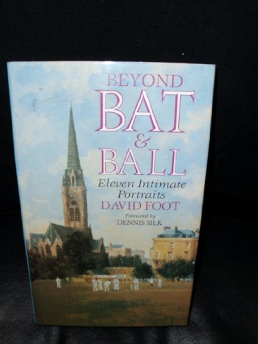 Beyond Bat and Ball: Eleven Intimate Portraits por David Foot