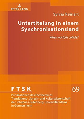 Untertitelung in einem Synchronisationsland: «When wor(l)ds collide?» (FTSK. Publikationen des Fachbereichs Translations-, Sprach- und Kulturwissenschaft ... Mainz in Germersheim 69)