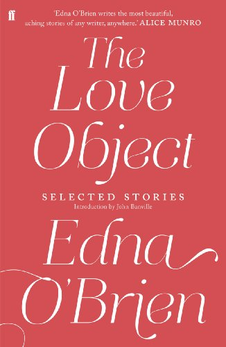 The Love Object: Selected Stories of Edna O'Brien