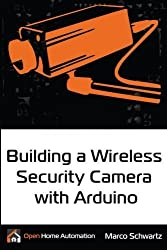 Building a Wireless Security Camera With Arduino by Marco Schwartz (2016-03-29)