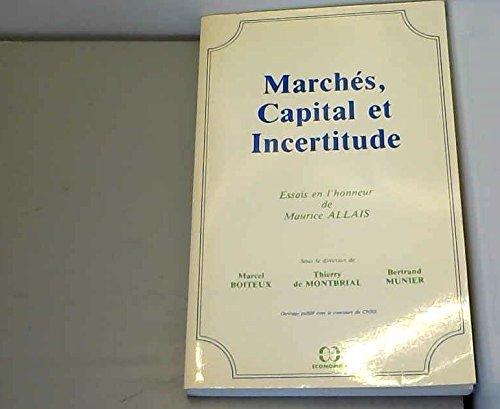 Marchs, capital et incertitude - essais en l'honneur de maurice allais