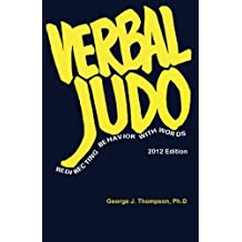 Verbal Judo: Redirecting Behavior with Words by Dr. George J. Thompson PhD (2012-10-29)